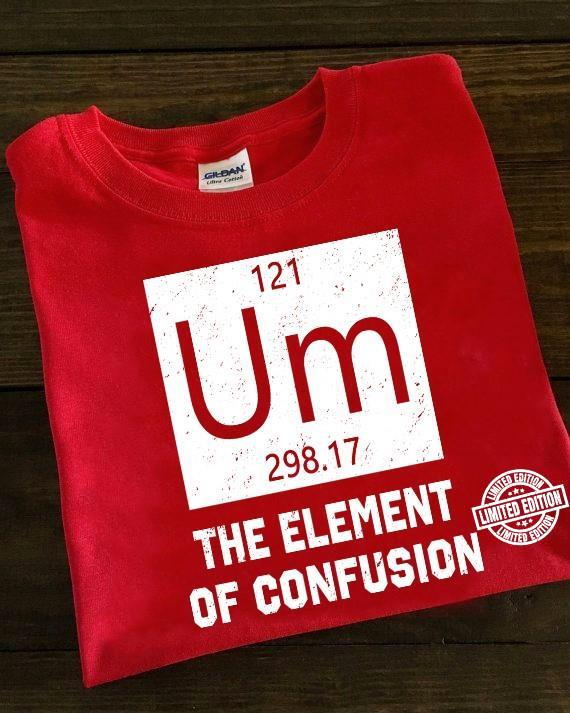121 um 298.17 the element of confusion shirt