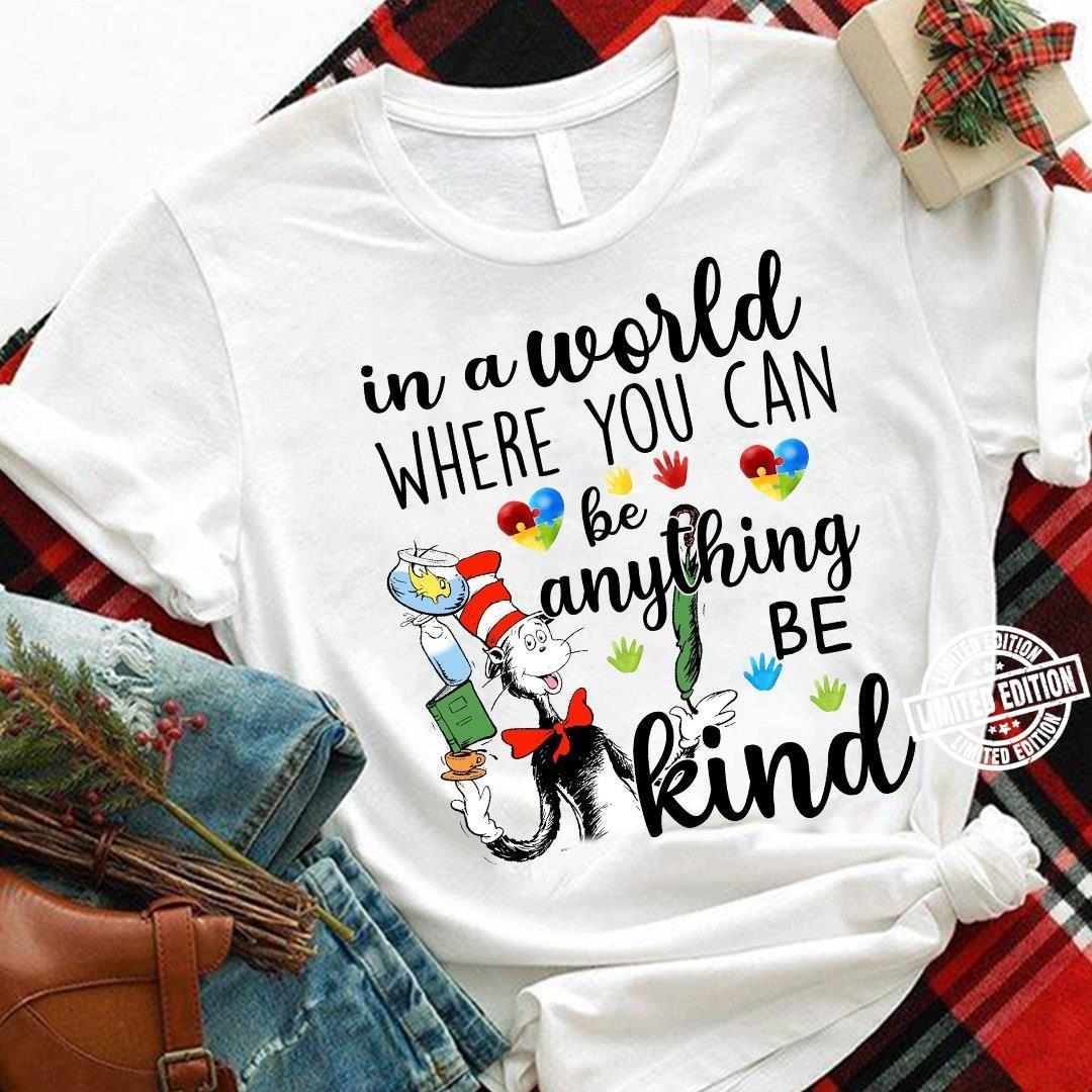Dr. seuss In a world where you can be anything be kind shirt