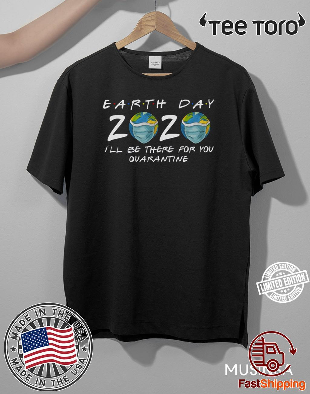 Earth Day 2020 Shirt – I'll Be There For You Quarantine T Shirt #Quarantine Earth Day 2020 T Shirt
