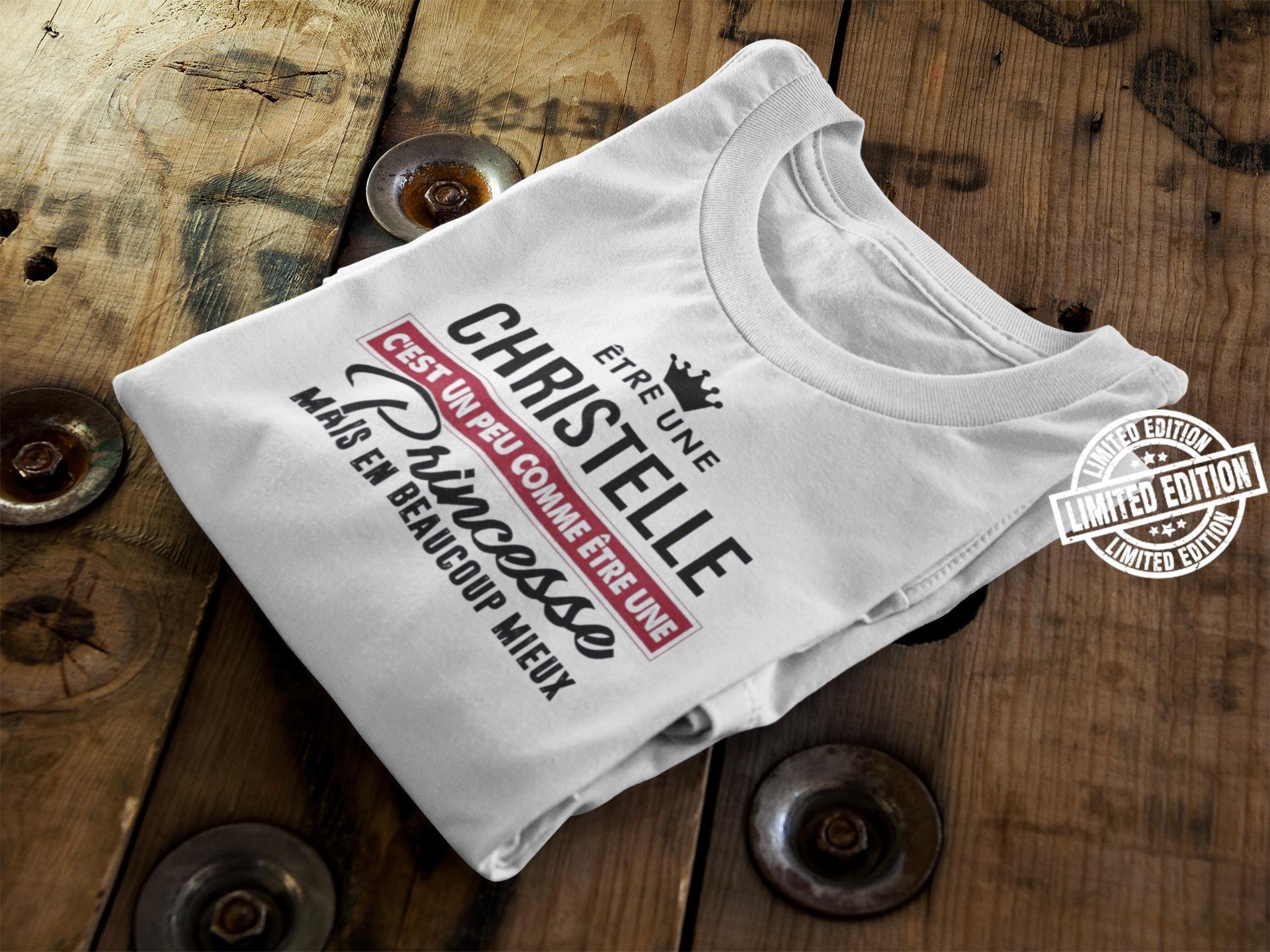 Etre Une Christelle C'Est Un Peu Comme Etre Une shirt