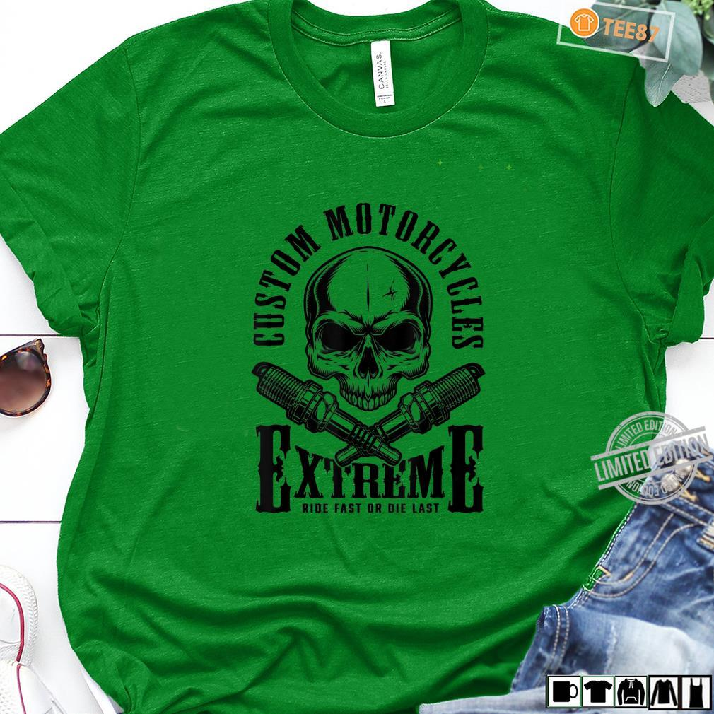 Extreme Custom Motorcycles, Ride Fast or Die Last Shirt long sleeved