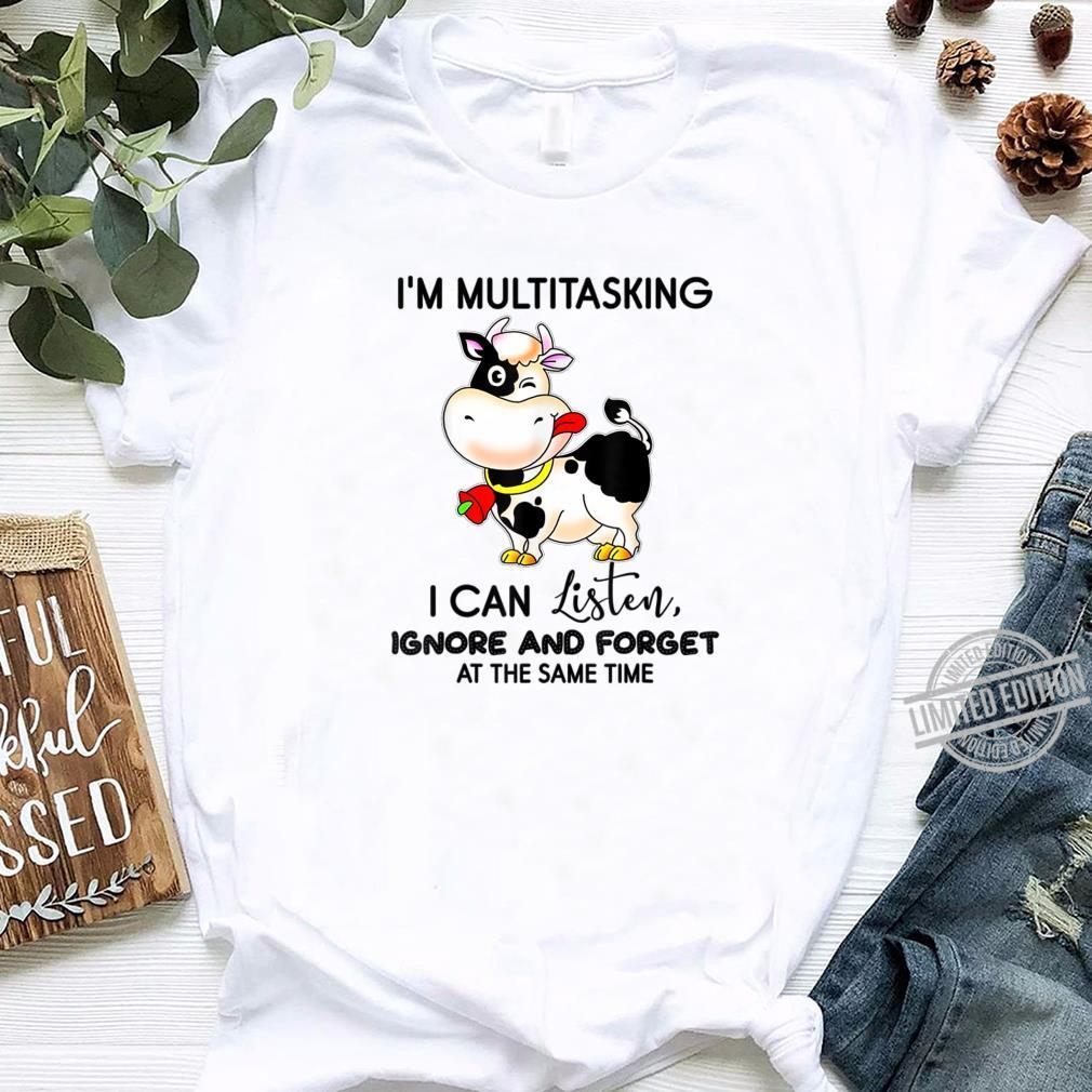 I'm Multitasking I Can Listen Ignore And Forget Cow Shirt