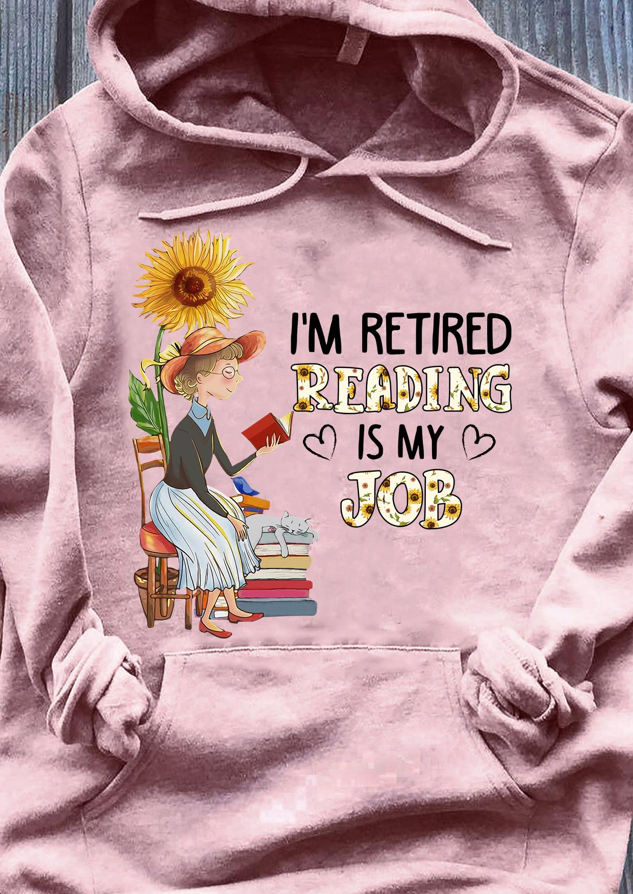 I'm retired reading is my job shirt