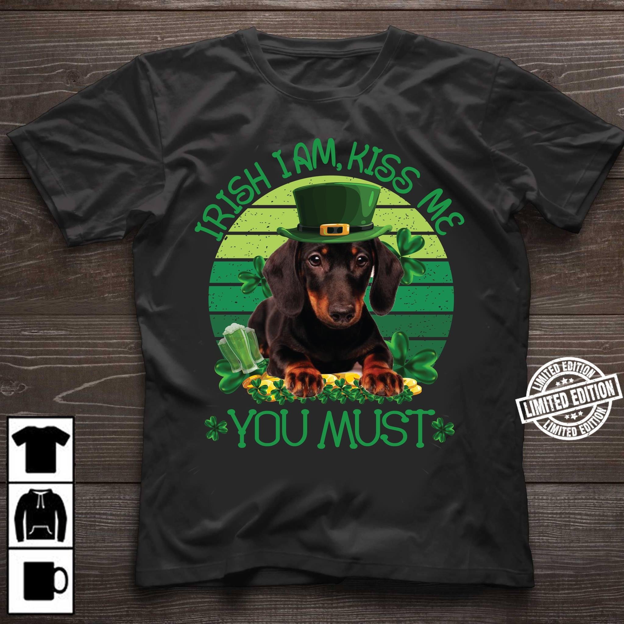 Irish I am kiss me you must shirt