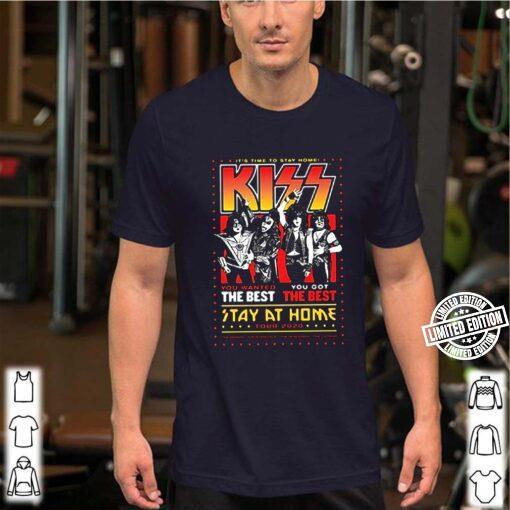 It's time to stay home Kiss you wanted the best tour 2020 Coronavirus shirt