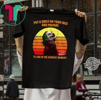 Joker Put a smile on your face and prepare to live in the darkest moment tee shirt