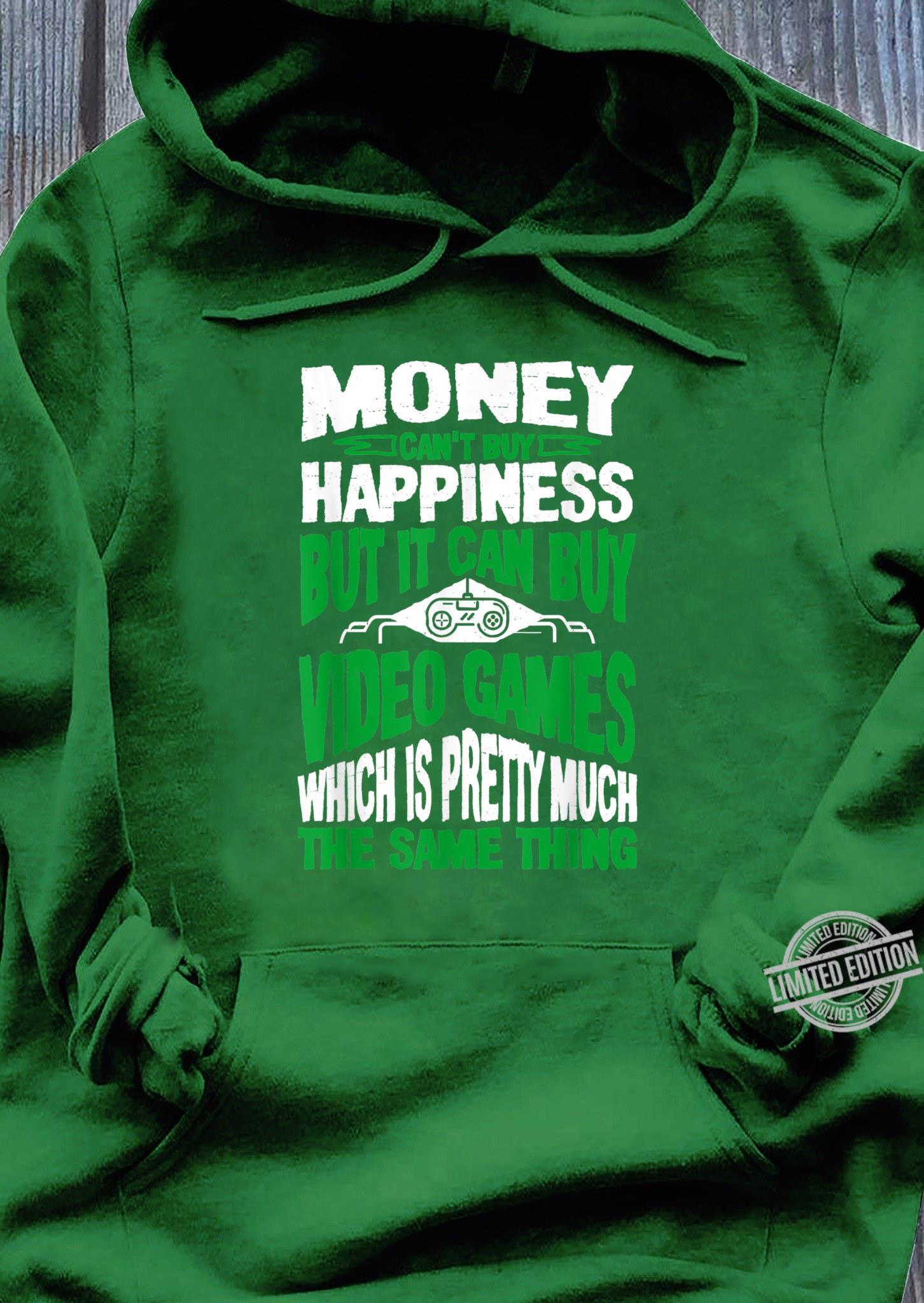 Money Can't Buy Happiness But It Can Buy Video Games Shirt hoodie