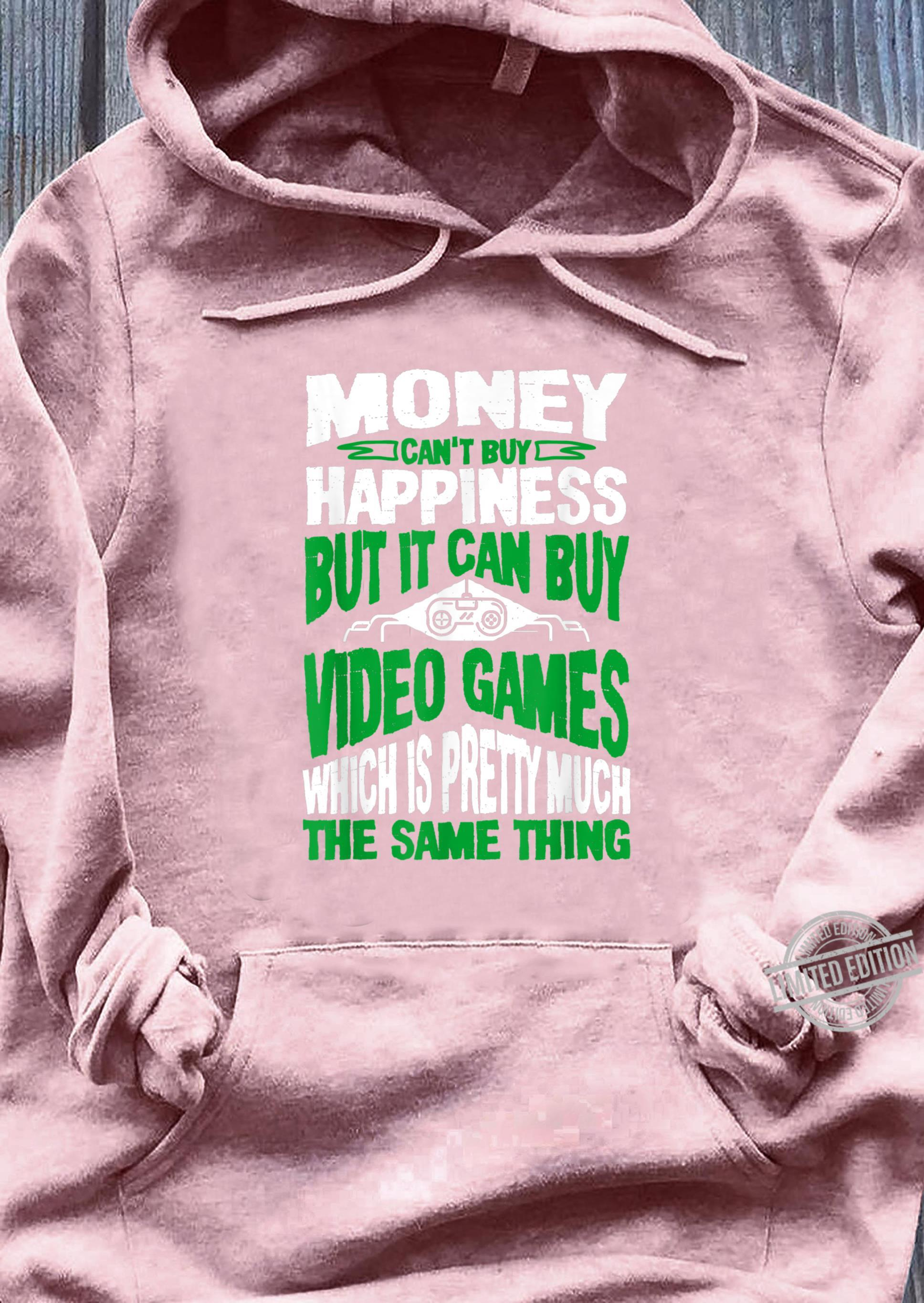 Money Can't Buy Happiness But It Can Buy Video Games Shirt sweater