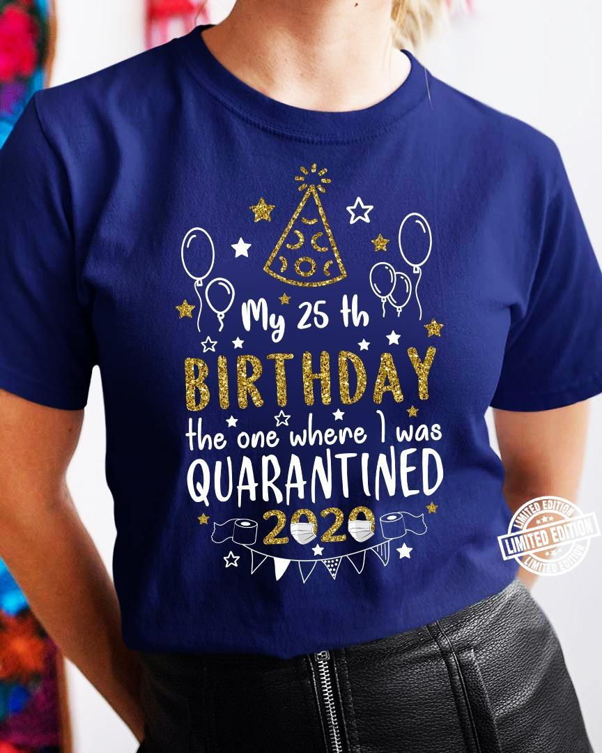 My 25th birthday the one where I was quarantined 2020 shirt