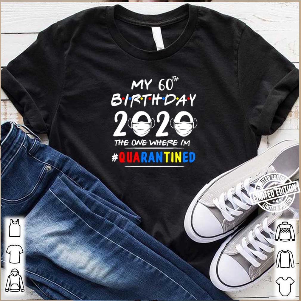 My 60st Birthday 2020 the one where Im quarantined shirt