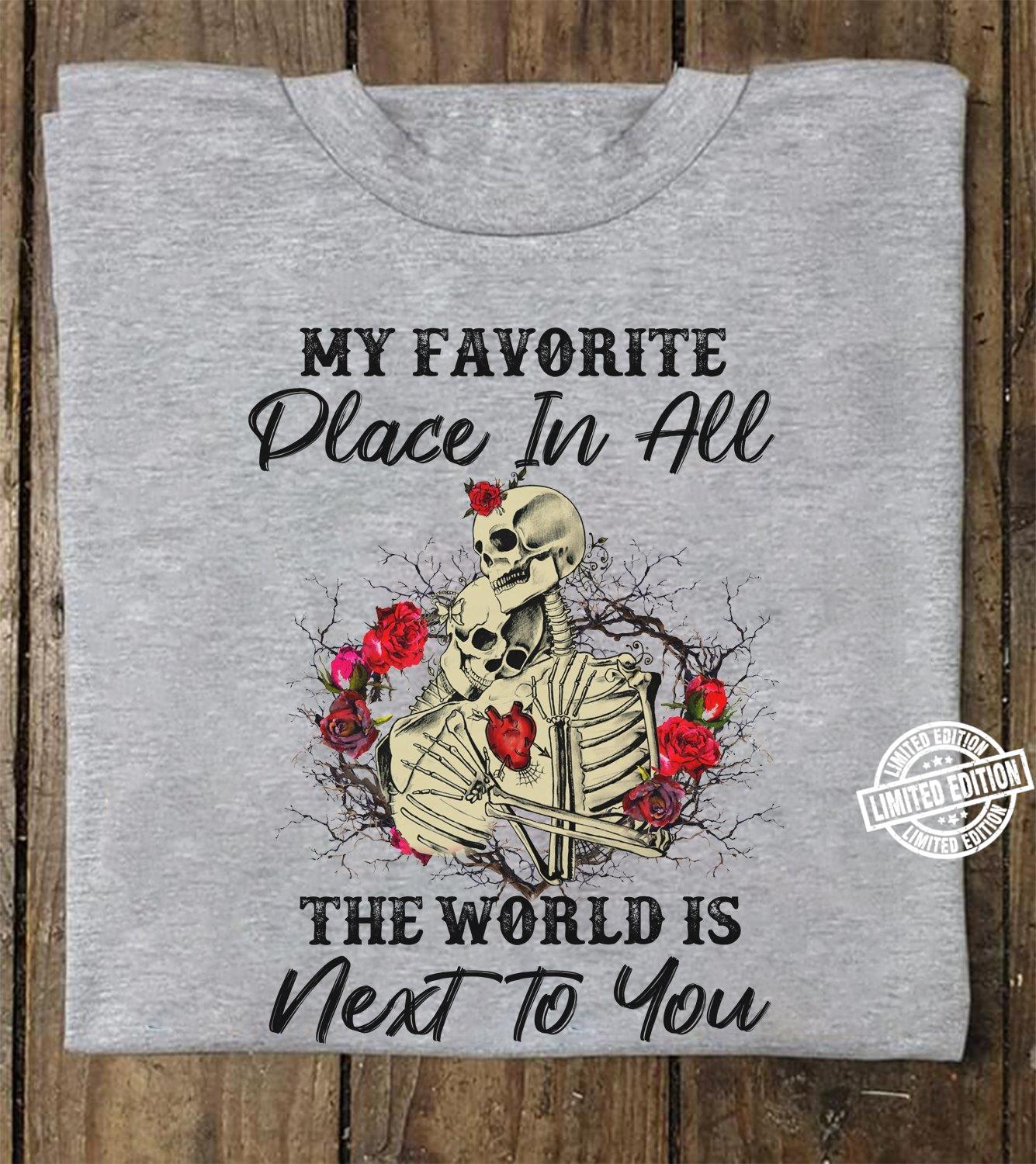 My favorite place in all the world is next to you shirt