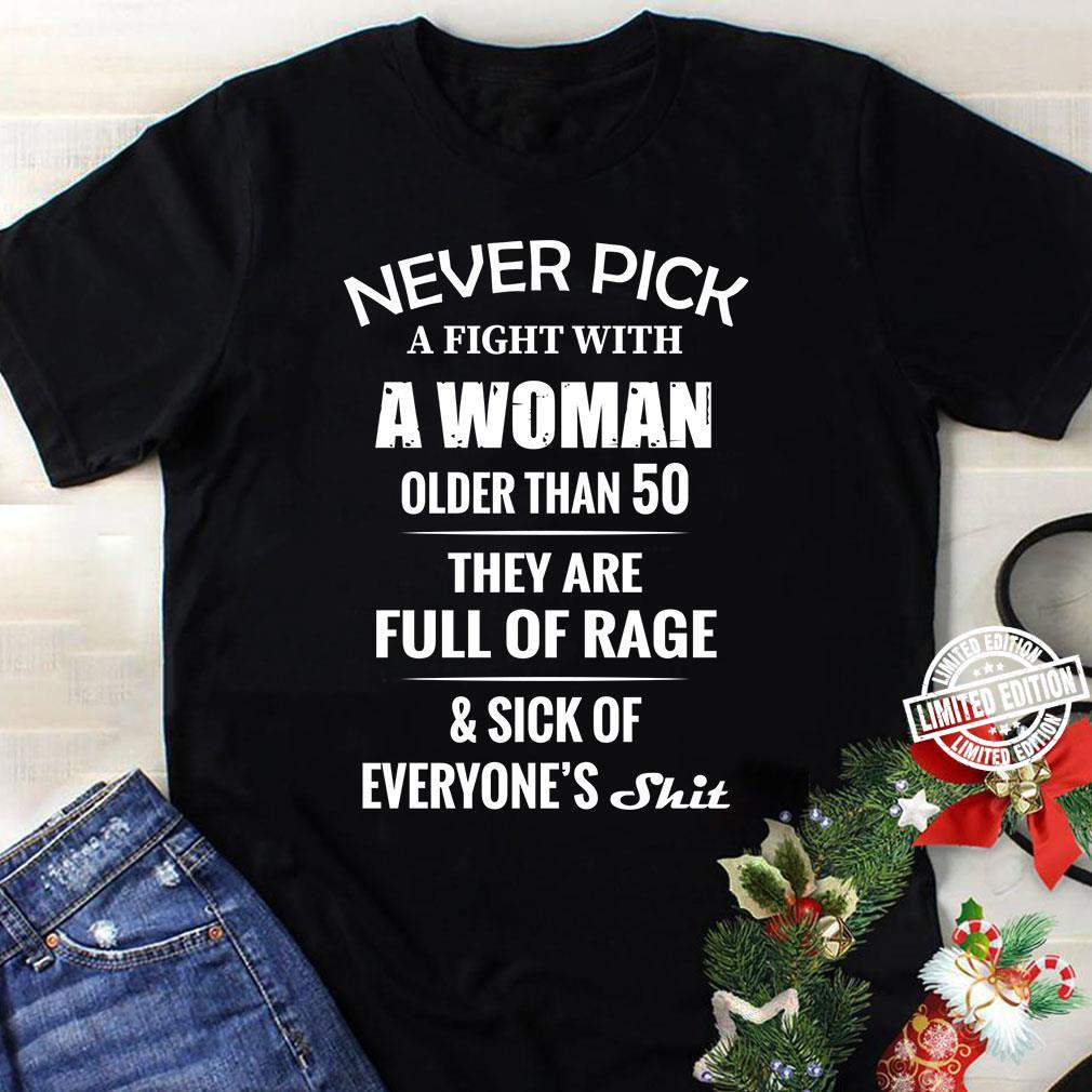 Never pick a fight with a woman older than 50 shirt