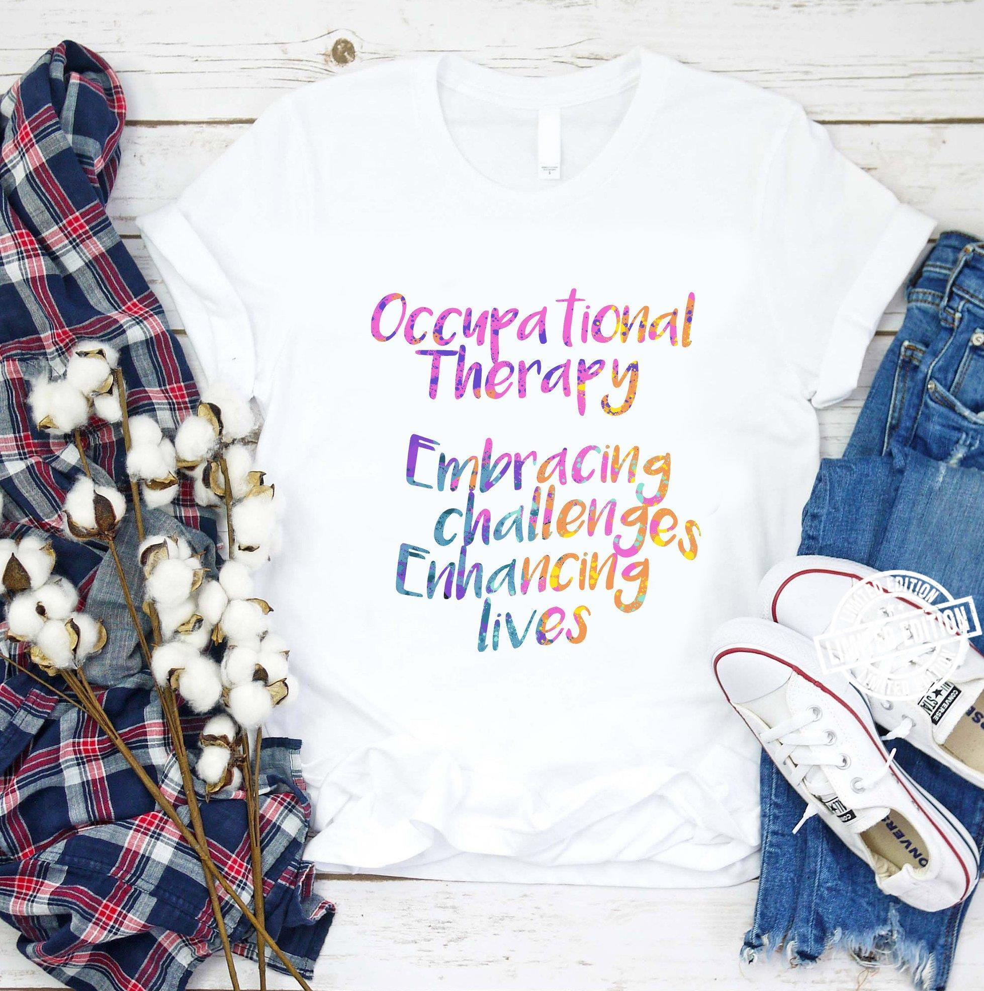 Occupational therapy embracing challenges enhancing lives shirt