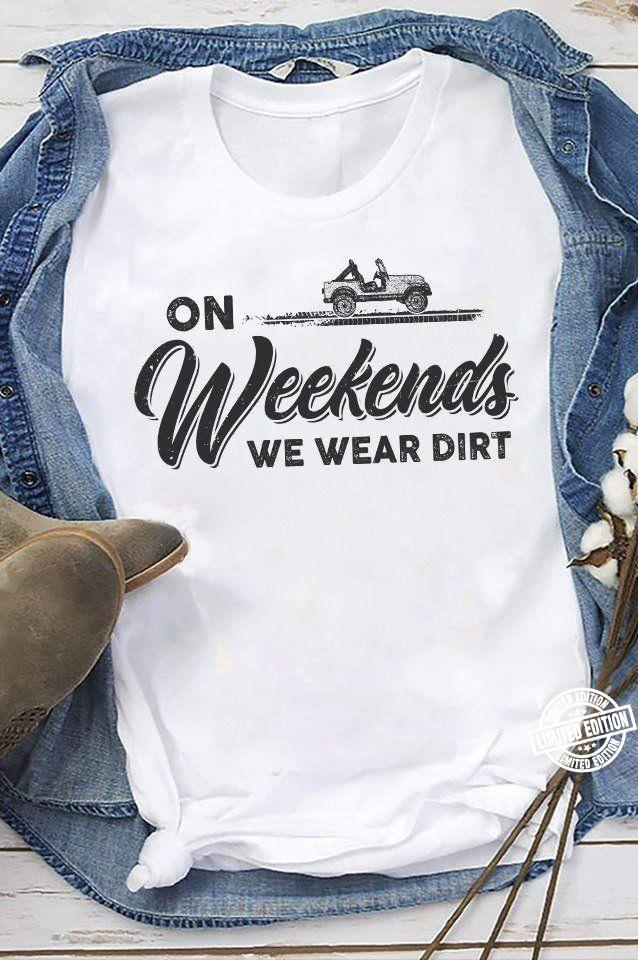 On weekends we wear dirt shirt