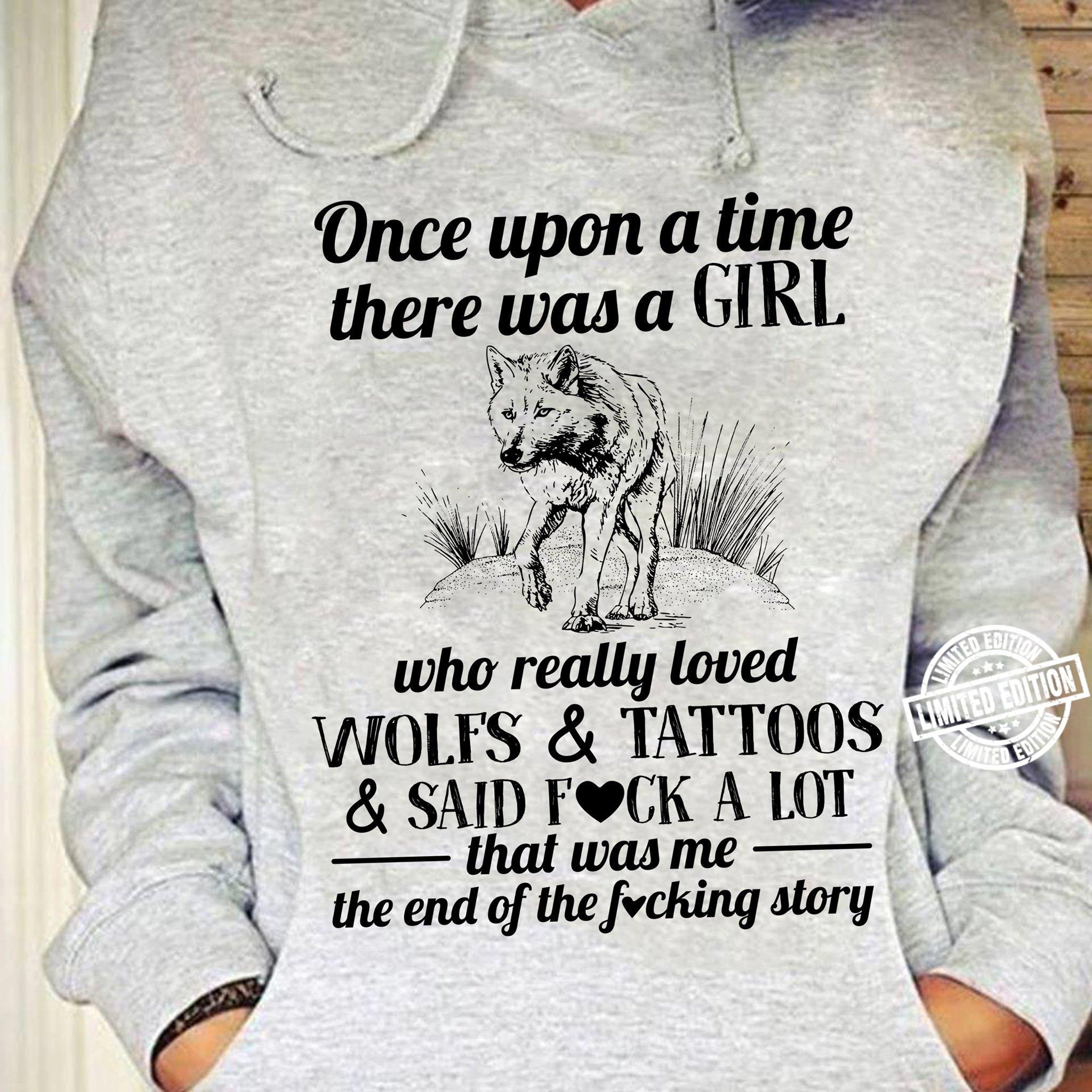 Once upon a time there was a girl who really loved wolfs and tattoos shirt