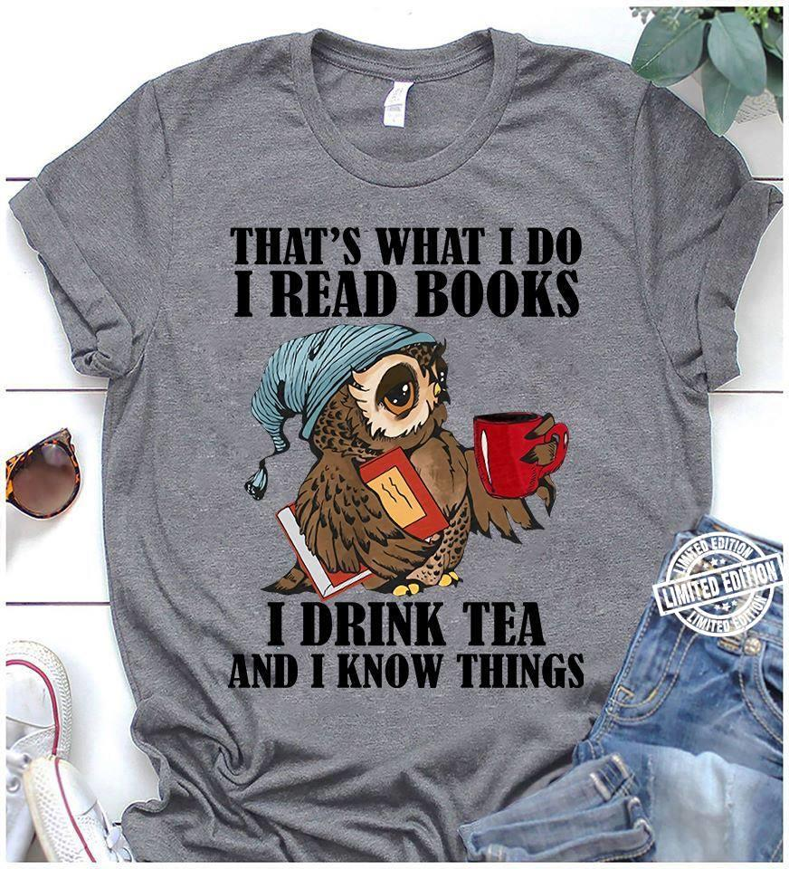 Owl That's what I do I read books I drink tea and I know things shirt