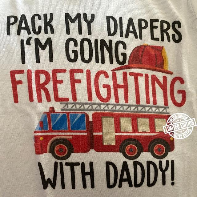 Pack my diapers I'm going firefighting with daddy shirt
