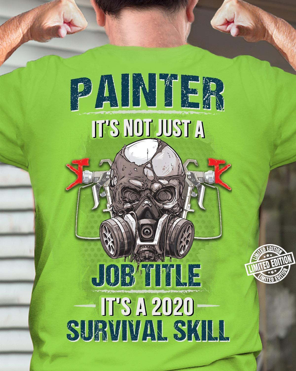 Painter it's not just a job title it's a 2020 survival skill shirt