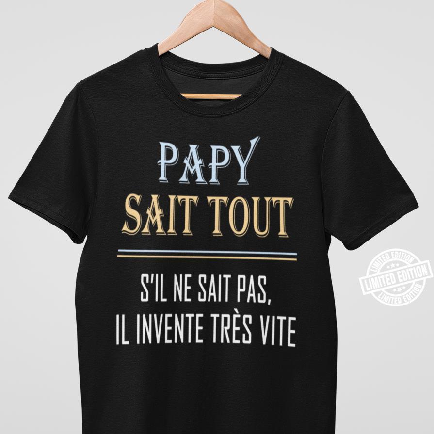 Papy sait tout s'il ne sait pas il invente tres vite shirt