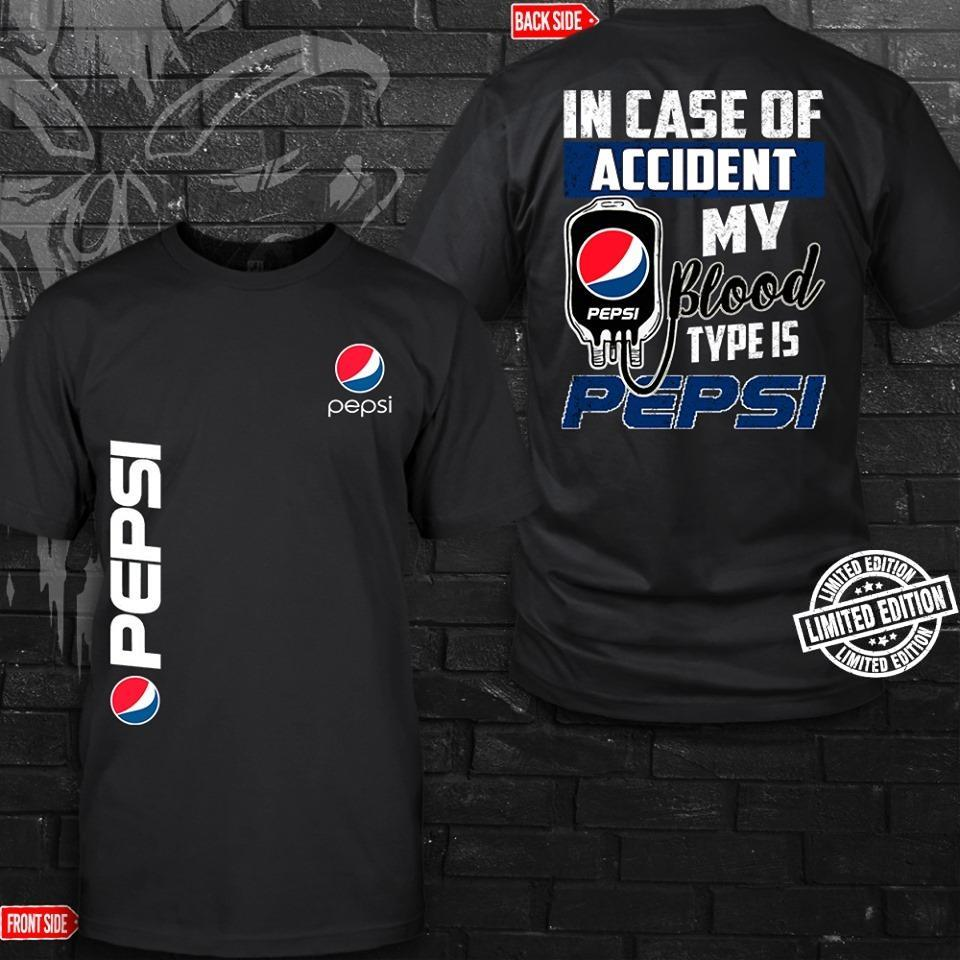 Pepsi in case of accident my blood type is pepsi shirt