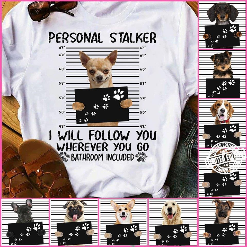 Personal stalker I will follow you whereever you go bathroom included shirt