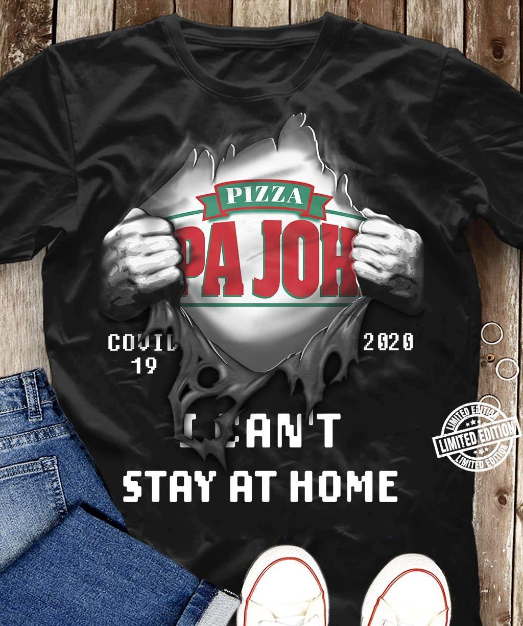 Pizza pa joh covid 19 2020 i can't stay at home shirt