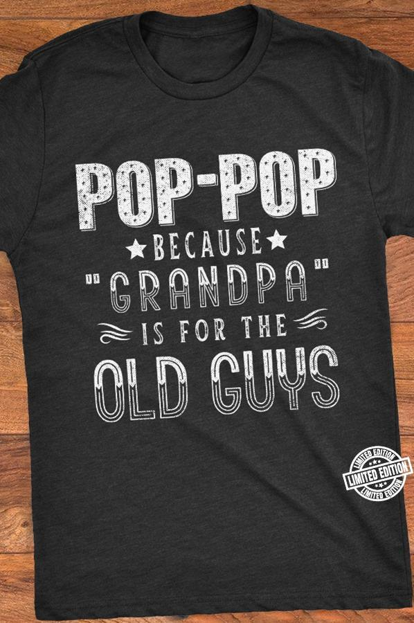 Pop-pop because grandpa is for the old guys shirt