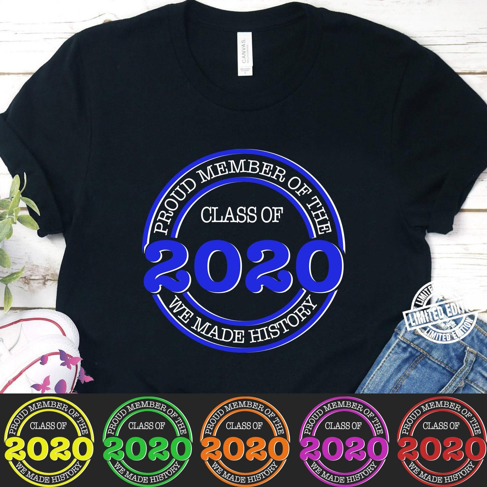 Proud member of the class of 2020 we made shirt