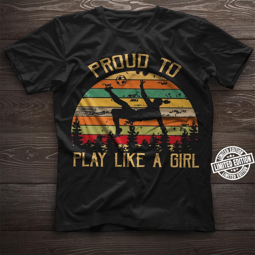 Proud to play like a girl shirt