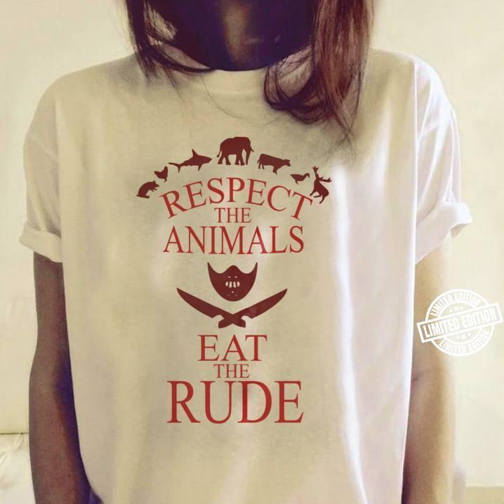 Respect the animals eat the rude shirt