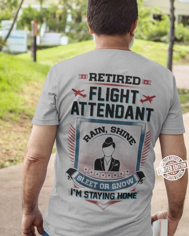 Retired flight attendant rain shine sleet or snow I'm staying home shirt