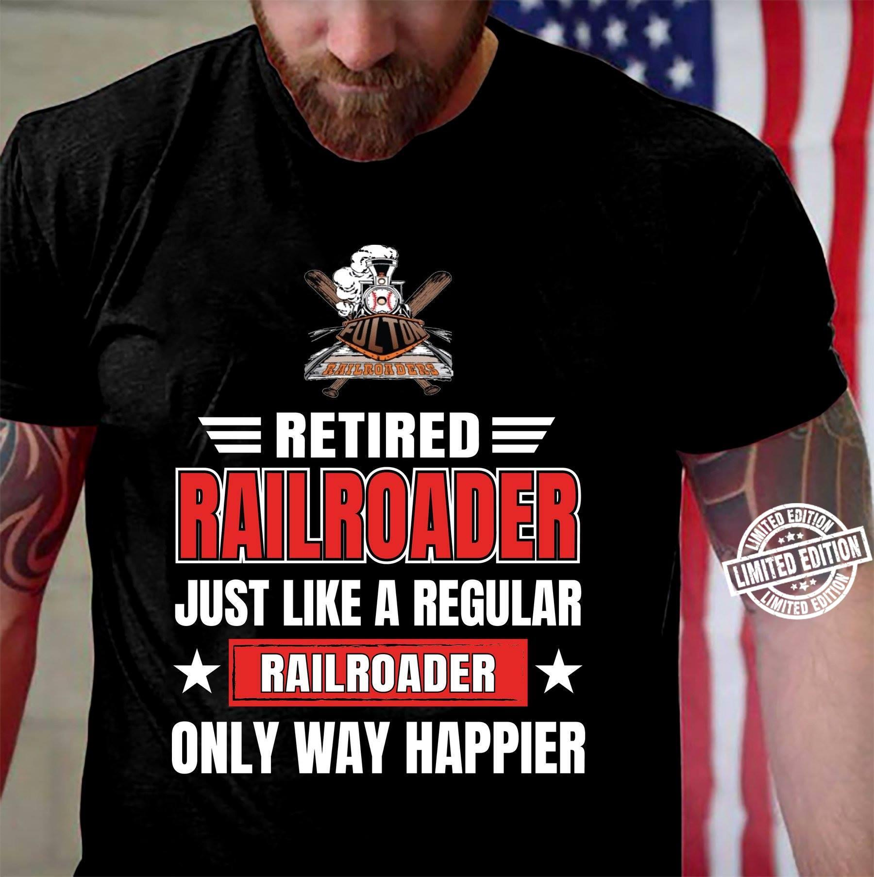 Retired railroader just like a regular only way happier shirt