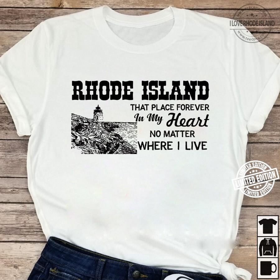 Rhode island that place forever in my heart no matter where i live shirt