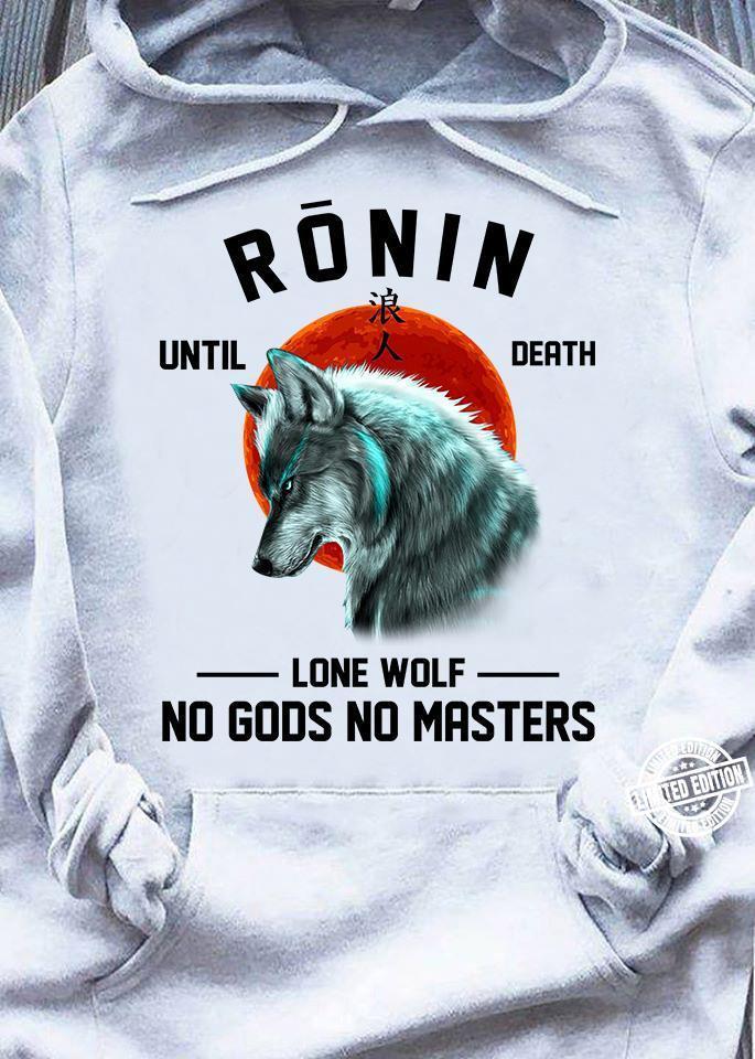 Ronin Until Death Lone Wolf No Gods No Master shirt