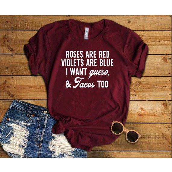 Roses are red violets are blue I want queso and tacos too shirt