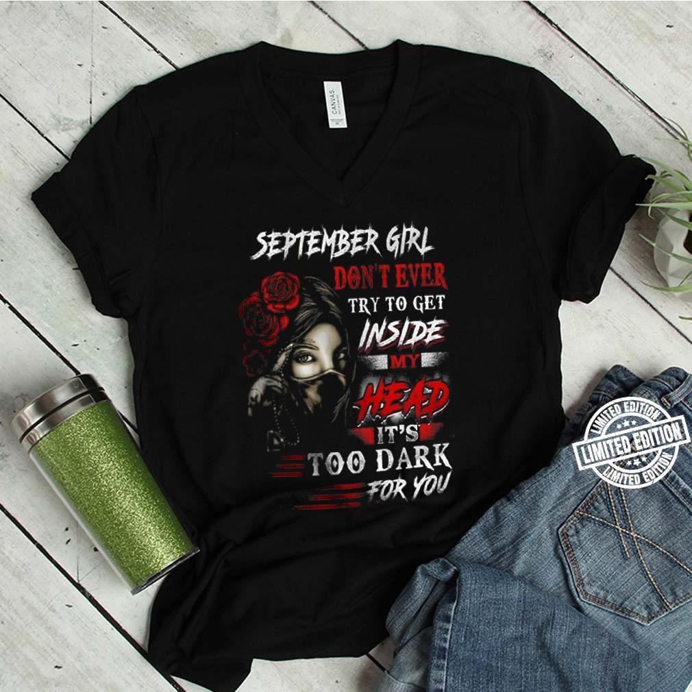 September Girl Don't Ever Try To Get Inside My Head It's Too Dark For You shirt