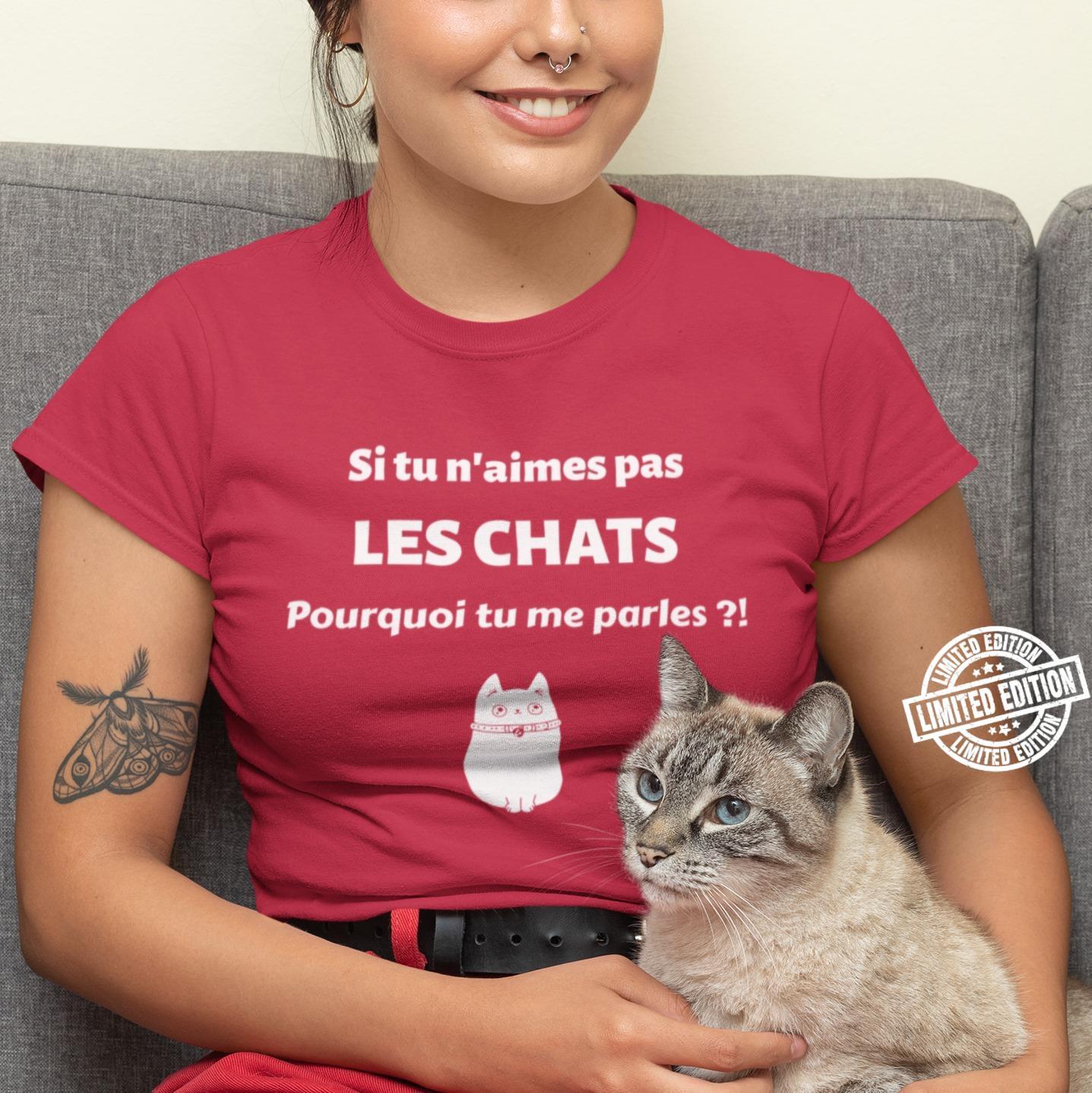 Si tu n'aimes pas les chats pourquoi tu me parles shirt