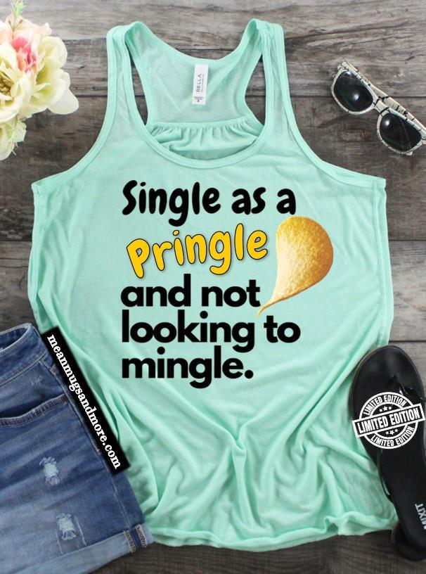 Single as a pringle and not looking to mingle shirt
