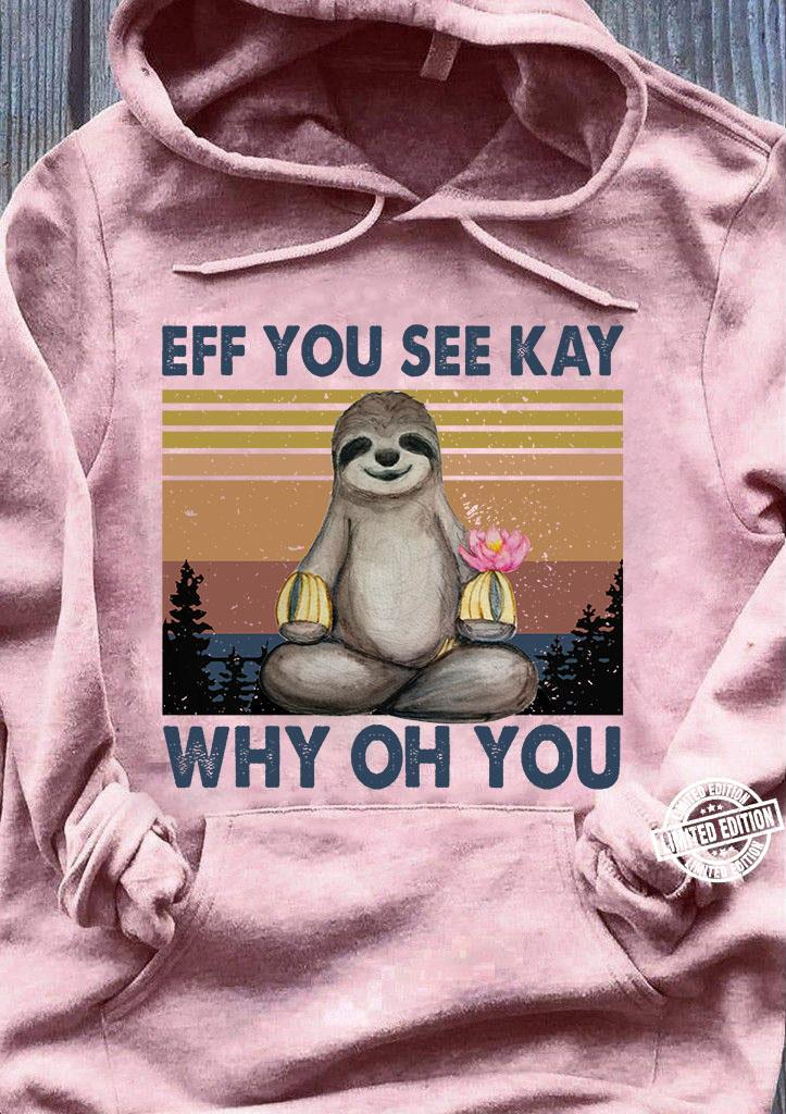 Sloth Eff you see kay why oh you shirt