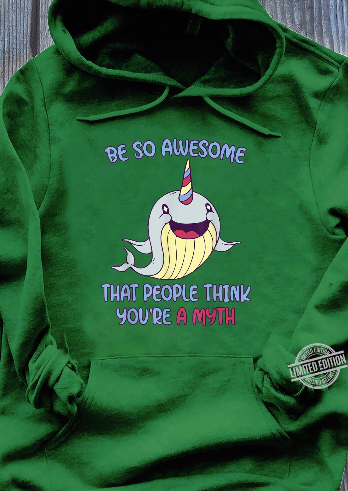 So Awesome That People Think You Are A Myth Narwhal Shirt hoodie