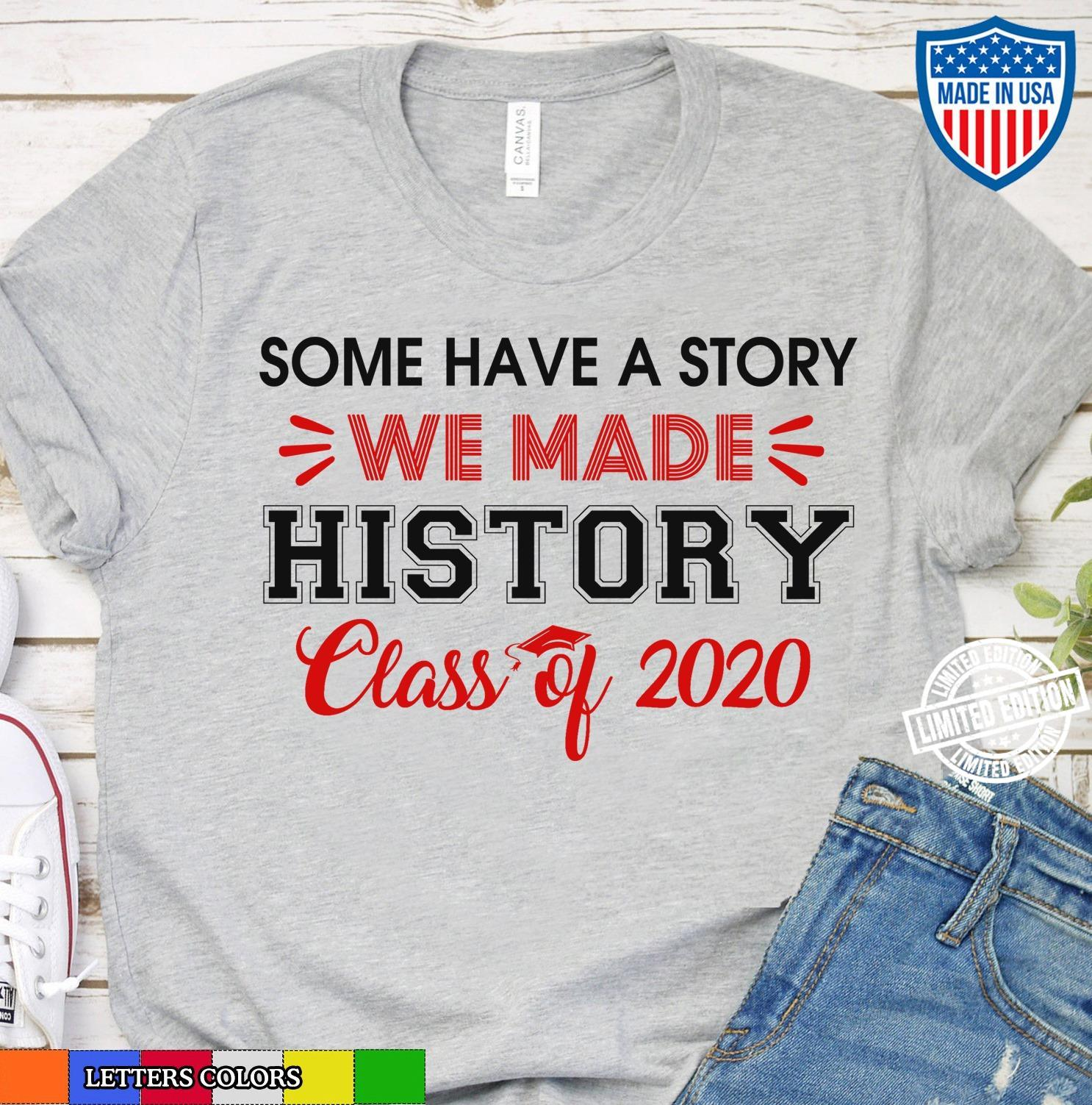 Some have a story we made history class of 2020 t shirt