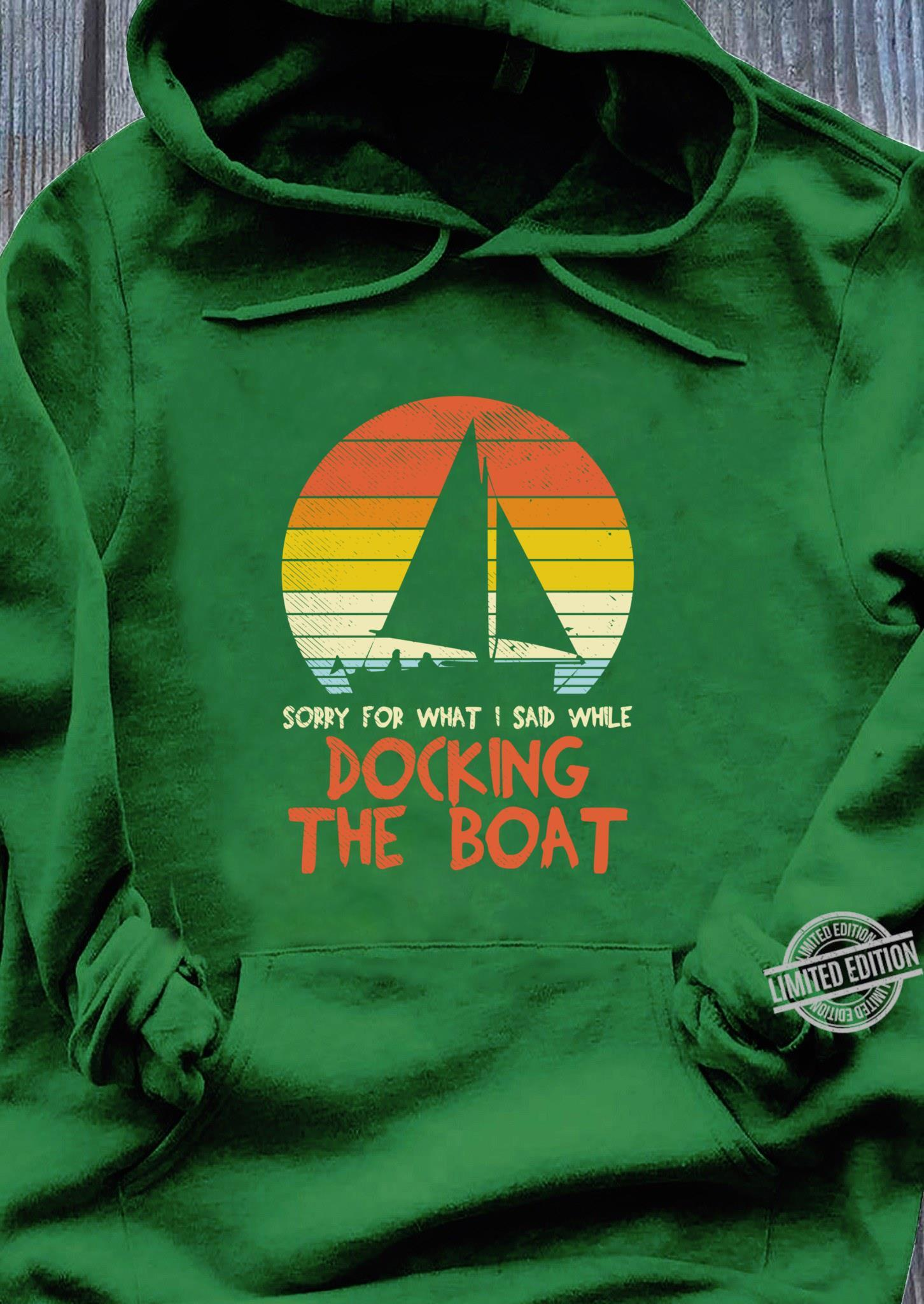 Sorry For What I Said While Docking The Boat Boater Shirt hoodie