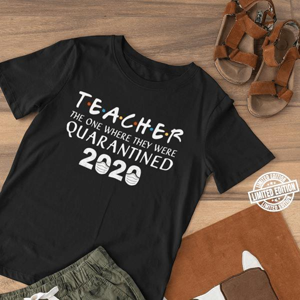 Teacher The One Where They Were Quarantined Shirt