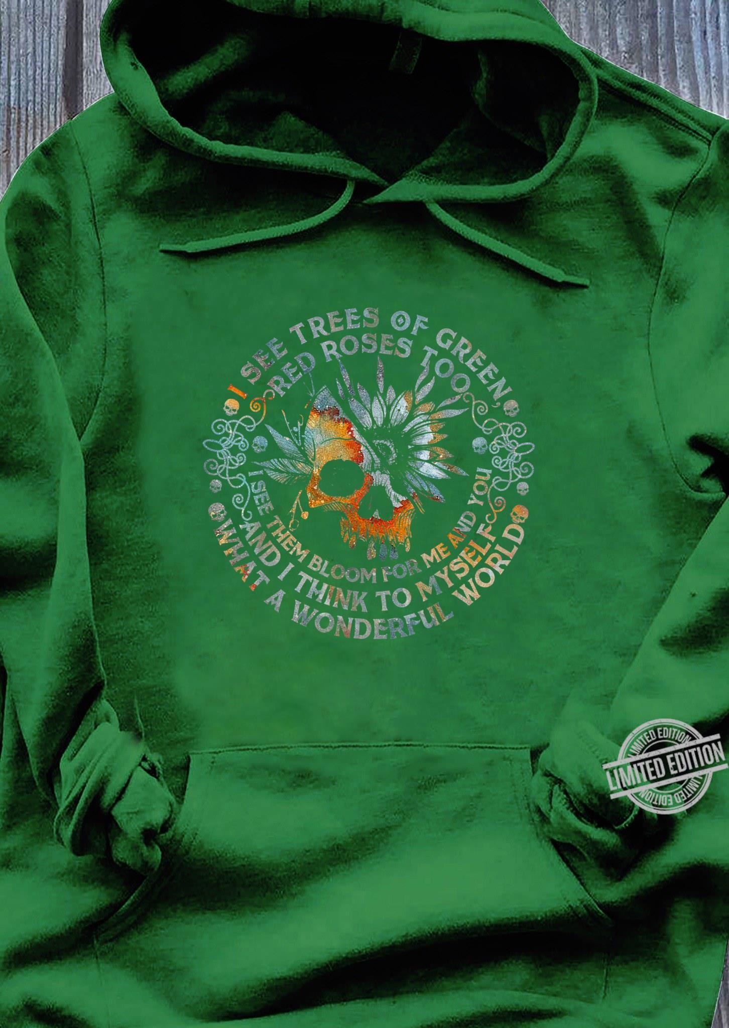 Und ich denke mir, was für eine wundervolle Welt Shirt hoodie