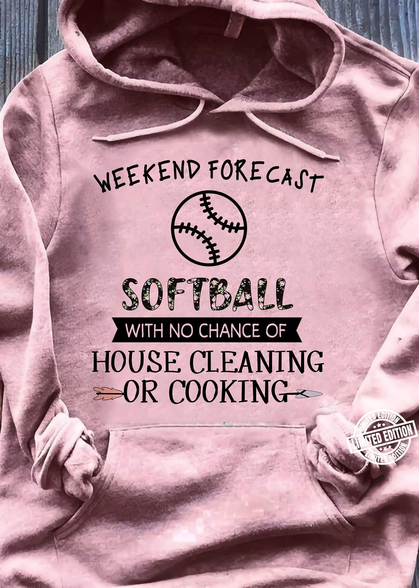 Weekend forecast softball with no chance of house cleaning shirt