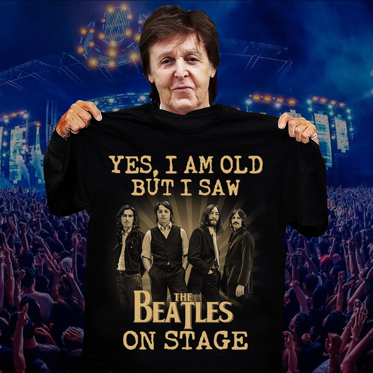 Yes I am old but I saw the beatles on stage shirt