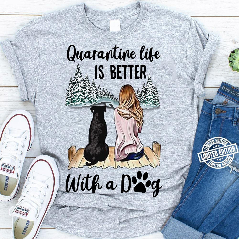quarantine life is better with a dog shirt